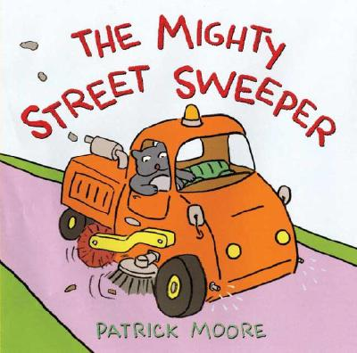 The Mighty Street Sweeper - Moore, Patrick, Sir