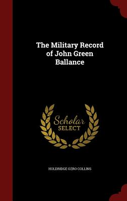 The Military Record of John Green Ballance - Collins, Holdridge Ozro