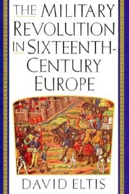 The Military Revolution in Sixteenth-Century Europe - Eltis, David