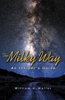 The Milky Way: An Insider's Guide - Waller, William H