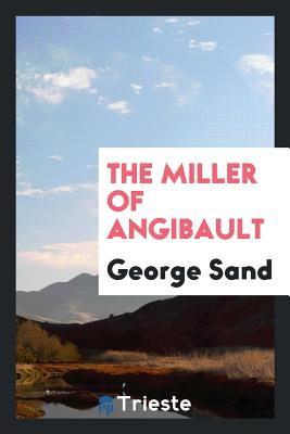 The Miller of Angibault - Sand, George