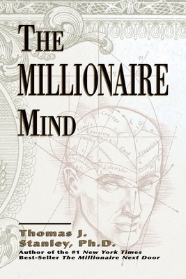 The Millionaire Mind - Stanley, Thomas, and Danko, William
