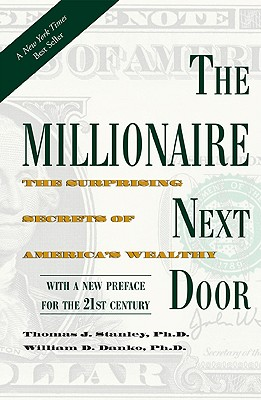 The Millionaire Next Door: The Surprising Secrets of America's Wealthy - Stanley, Thomas, and Danko, William