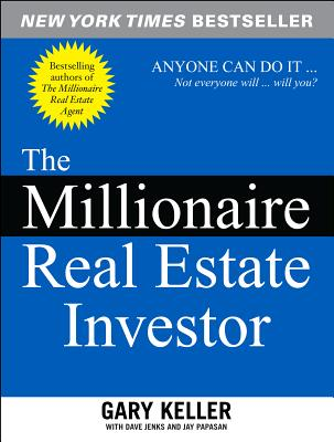 The Millionaire Real Estate Investor: Anyone Can Do It--Not Everyone Will - Keller, Gary, and Papasan, Jay, and Jenks, Dave