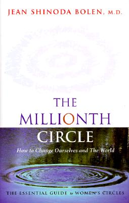 The Millionth Circle: How to Change Ourselves and the World - Bolen, Jean Shinoda, M.D., and Bolen MD, Jean Shinoda