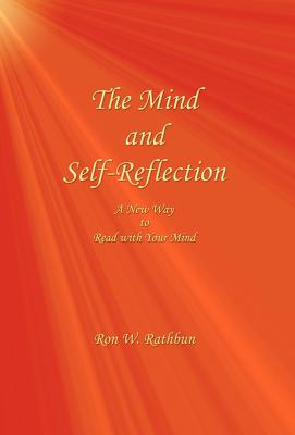 The Mind and Self-Reflection: A New Way to Read with Your Mind - Rathbun, Ron W