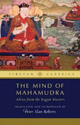 The Mind of Mahamudra: Advice from the Kagyu Masters - Roberts, Peter Alan (Translated by), and Jinpa, Thupten (Editor)