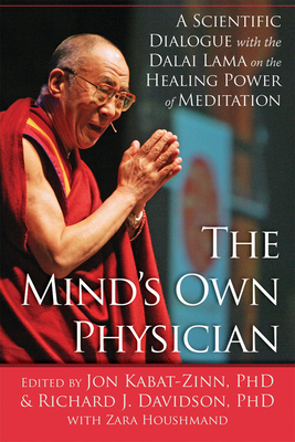 The Mind's Own Physician: A Scientific Dialogue with the Dalai Lama on the Healing Power of Meditation - Kabat-Zinn, Jon (Editor), and Davidson, Richard J, PhD (Editor), and Houshmand, Zara