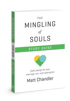 The Mingling of Souls Study Guide - Chandler, Matt, Pastor