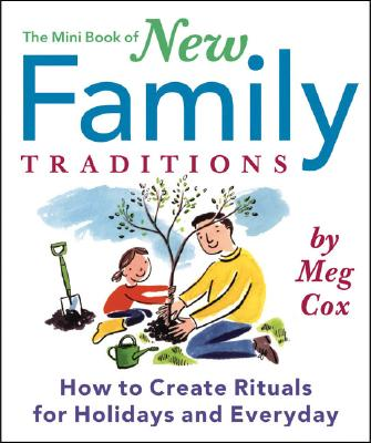 The Mini Book of New Family Traditions: How to Create Rituals for Holidays and Everyday - Cox, Meg