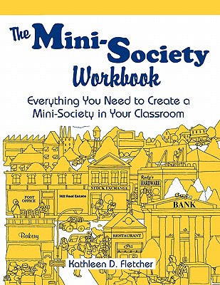 The Mini-Society Workbook: Everything You Need to Create a Mini-Society in Your Classroom - Fletcher, Kathleen D