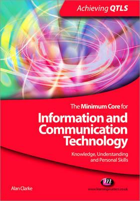 The Minimum Core for Information and Communication Technology: Knowledge, Understanding and Personal Skills - Clarke, Alan