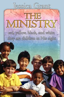 The Ministry: Red, Yellow, Black, and White They Are Children in His Sight - Grant, Jessica