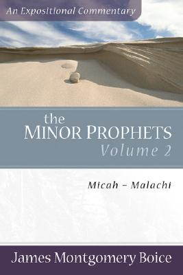 The Minor Prophets: Volume 2: Micah-Malachi - Boice, James Montgomery