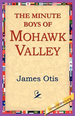 The Minute Boys of Mohawk Valley - Otis, James