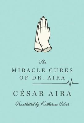 The Miracle Cures of Dr. Aira - Aira, Cesar