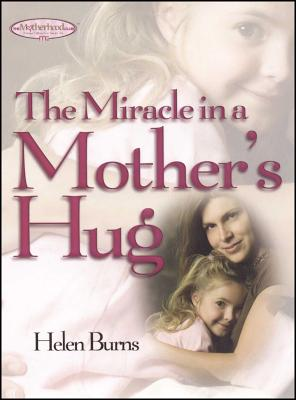The Miracle in a Mother's Hug - Burns, Helen