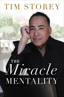The Miracle Mentality: Tap Into the Source of Magical Transformation in Your Life - Storey, Tim, and Chiles, Nick