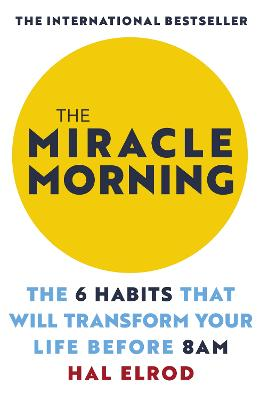 The Miracle Morning: The 6 Habits That Will Transform Your Life Before 8AM - Elrod, Hal