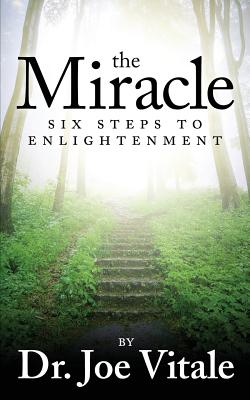 The Miracle: Six Steps to Enlightenment - Vitale, Dr Joe