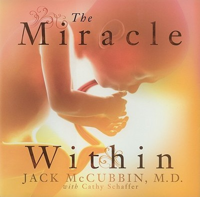The Miracle Within - McCubbin, Jack H, and Schaffer, Cathy
