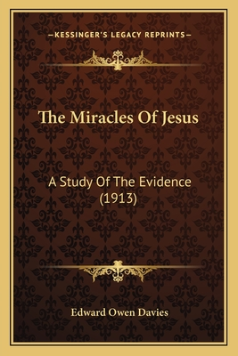 The Miracles of Jesus: A Study of the Evidence (1913) - Davies, Edward Owen