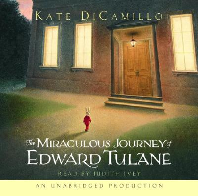 The Miraculous Journey of Edward Tulane - DiCamillo, Kate, and Ivey, Judith (Read by)
