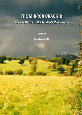 The Mirror Crack'd: Fear and Horror in JRR Tolkien's Major Works - Forest-Hill, Lynn (Editor)