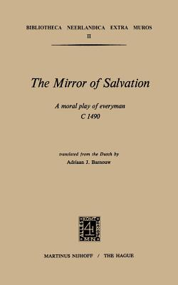 The Mirror of Salvation;: A Moral Play of Everyman C. 1490. - Barnouw, Adriaan J