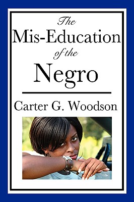 The Mis-Education of the Negro - Woodson, Carter G