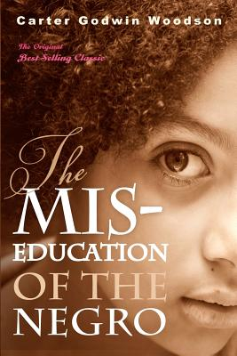 The MIS-Education of the Negro - Woodson, Carter Godwin