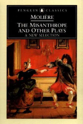 The Misanthrope and Other Plays: A New Selection - Moliere, Jean-Baptiste, and Wood, John (Translated by), and Coward, David (Notes by)