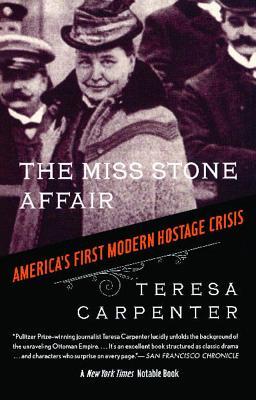 The Miss Stone Affair: America's First Modern Hostage Crisis - Carpenter, Teresa
