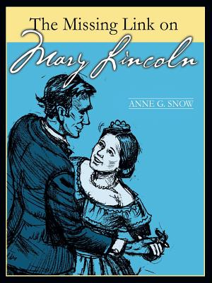 The Missing Link on Mary Lincoln - Snow, Anne G