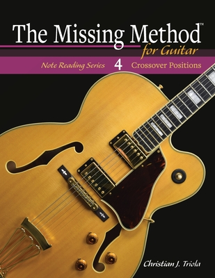 The Missing Method for Guitar: Crossover Positions - Triola, Christian J