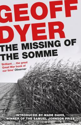 The Missing of the Somme - Dyer, Geoff, and Davis, Wade (Introduction by)