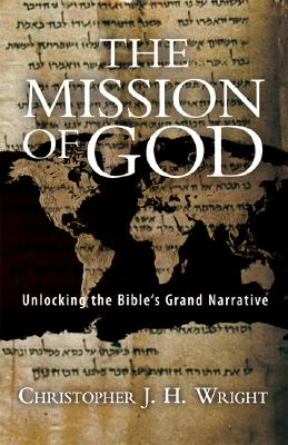 The Mission of God: Unlocking the Bible's Grand Narrative - Wright, Christopher J H