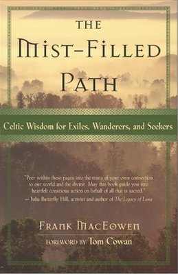 The Mist-Filled Path: Celtic Wisdom for Exiles, Wanderers, and Seekers - MacEowen, Frank, M a, and Cowan, Tom (Foreword by)