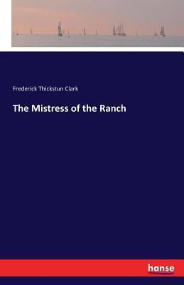 The Mistress of the Ranch - Clark, Frederick Thickstun