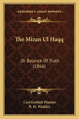The Mizan UL Haqq: Or Balance of Truth (1866) - Pfander, Carl Gottlieb, and Weakley, R H (Translated by)