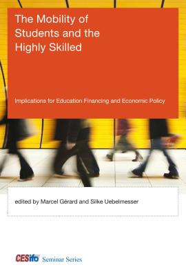 The Mobility of Students and the Highly Skilled: Implications for Education Financing and Economic Policy - Gerard, Marcel (Editor), and Uebelmesser, Silke (Editor)