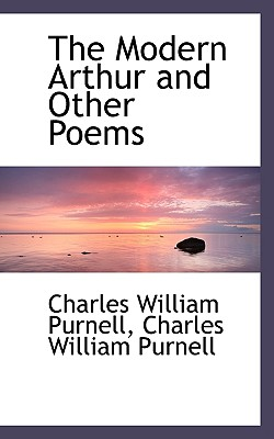 The Modern Arthur and Other Poems - Purnell, Charles William