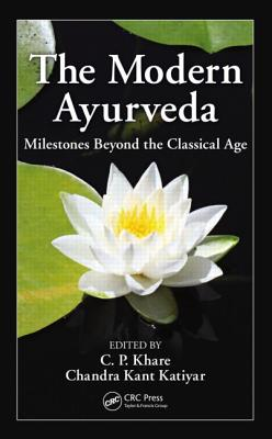 The Modern Ayurveda: Milestones Beyond the Classical Age - Khare, C P (Editor), and Katiyar, Chandra Kant (Editor)