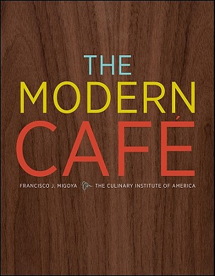 The Modern Cafe - Migoya, Francisco J, and The Culinary Institute of America (CIA), and Fink, Ben (Photographer)
