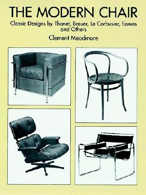 The Modern Chair: Classic Designs by Thonet, Breuer, Le Corbusier, Eames and Others - Meadmore, Clement