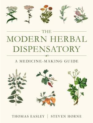 The Modern Herbal Dispensatory: A Medicine-Making Guide - Easley, Thomas, and Horne, Steven