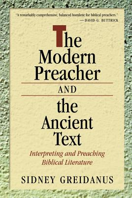 The Modern Preacher and the Ancient Text: Interpreting and Preaching Biblical Literature - Greidanus, Sidney