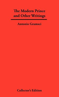 The Modern Prince and Other Writings - Gramsci, Antonio, Professor