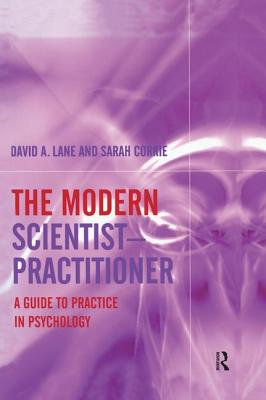 The Modern Scientist-Practitioner: A Guide to Practice in Psychology - Lane, David A., and Corrie, Sarah