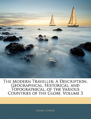The Modern Traveller: A Description, Geographical, Historical, and Topographical, of the Various Countries of the Globe, Volume 3 - Conder, Josiah, Professor